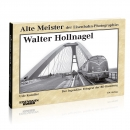 Alte Meister der Eisenbahn-Photographie: Walter Hollnagel