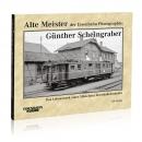 Alte Meister der Eisenbahn-Photographie: Günther Scheingraber