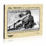 Alte Meister der Eisenbahn-Photographie: Ludwig Rotthowe