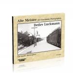 Alte Meister der Eisenbahn-Photographie: Detlev Luckmann