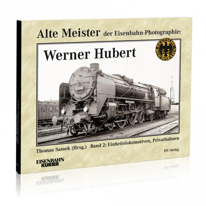 Alte Meister der Eisenbahn-Photographie: Werner Hubert